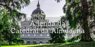 lenda da catedral da almudena